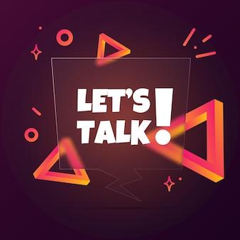 Lass uns reden. sprechblasenbanner mit let is talk text. glasmorphismus-stil. für business, marketing und werbung. vektor auf isoliertem hintergrund. eps 10.