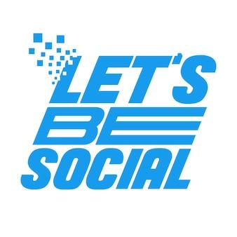 Lass uns soziale typografie sein