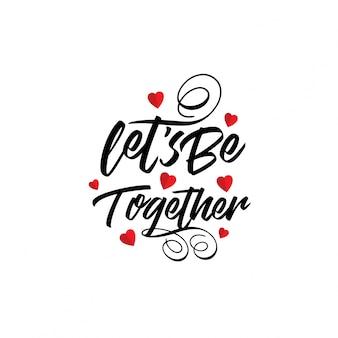 Lass uns zusammen sein