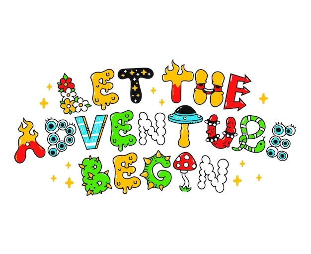 Lassen sie das abenteuer zitat beginnen, trippy psychedelische buchstaben. vektor handgezeichnete doodle cartoon illustration. lassen sie das abenteuer slogan zitat beginnen. lustige trippy buchstaben, druck für t-shirt, posterkonzept