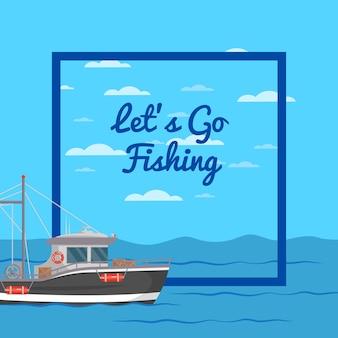 Lassen sie uns gehen, illustration mit kleinschiff zu fischen