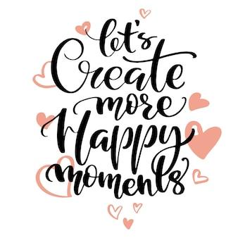 Lassen sie uns mehr glückliche momente wörter schaffen, die von händen geschrieben werden.