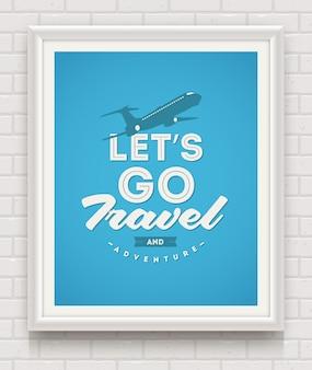 Lassen sie uns reisen und abenteuer - plakat mit zitat im weißen rahmen auf einer weißen backsteinmauer - illustration gehen