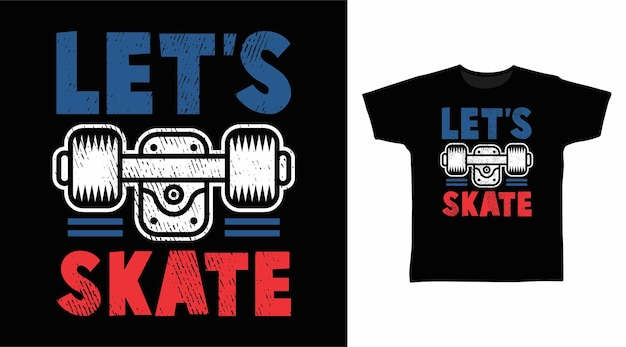 Lasst uns typografie-t-shirt-designs skaten