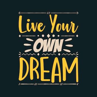 Lebe deinen eigenen traum
