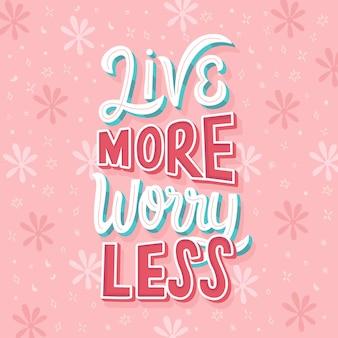 Lebe mehr sorgen weniger schriftzug