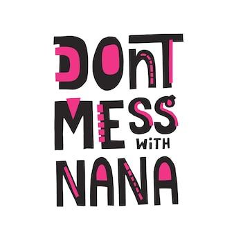 Leg dich nicht mit nana-phrasen an. han gezeichnete vektorbeschriftung für t-shirt, tasse, plakatdesign.