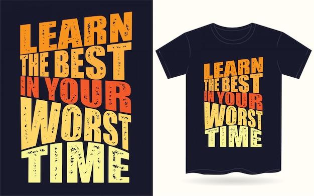 Lernen sie das beste in ihrer schlechtesten zeit typografie für t-shirt