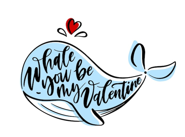 Lettring mit romantischer lustiger phrase - wal bist du mein valentinstag? - in form eines wals.