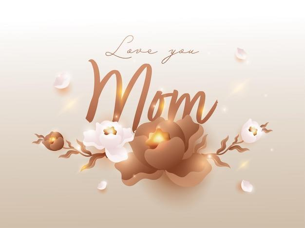 Liebe dich mama schriftart mit realistischen blumen und licht-effekt