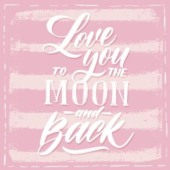 Liebe dich zum mond und zurück. handgezeichnete typografie rosa schriftzug.