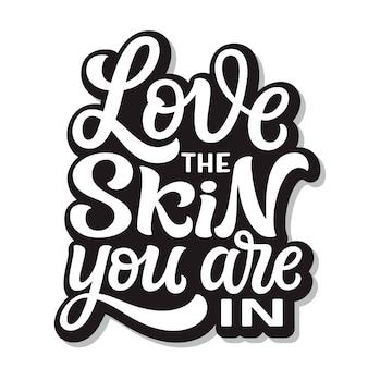Liebe die haut, in der du bist