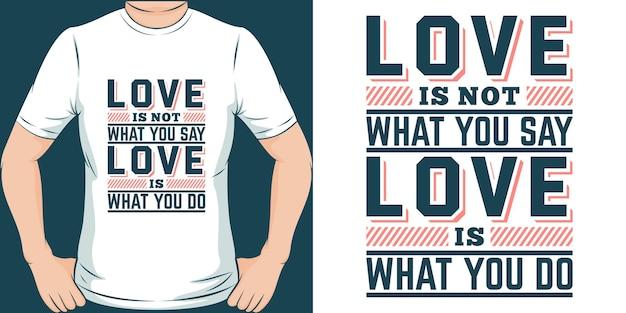 Liebe ist nicht was du sagst liebe ist was du tust typografie motivation zitat design für t-shirt oder waren