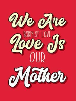 Liebe ist unsere mutter, die typografiezitate beschriftet
