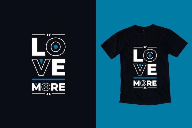 Liebe mehr moderne inspirierende zitate t-shirt design Premium Vektoren