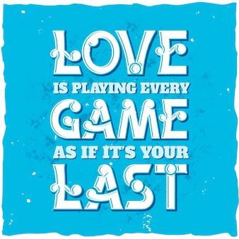 Liebe spielt jedes spiel, als wäre es ihr letztes motivationsplakat