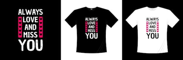 Liebe und vermisse dich immer typografie. liebe, romantisches t-shirt.