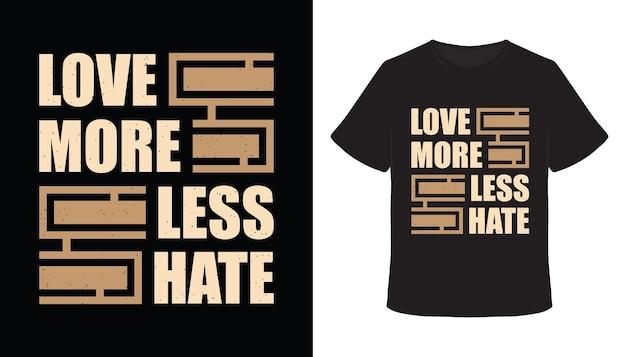 Lieben sie mehr weniger hass-typografie-t-shirt-design