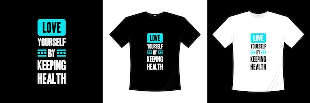 Lieben sie sich, indem sie gesundheitstypografie-t-shirt design behalten