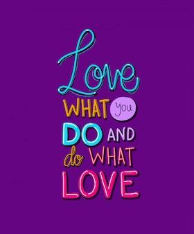 Lieben sie, was sie tun und tun sie, was sie schriftzug lieben
