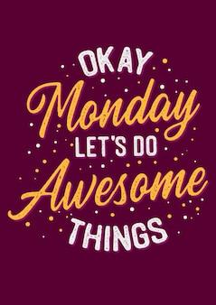 Life motivation quotes okay, montag, lasst uns großartige dinge tun