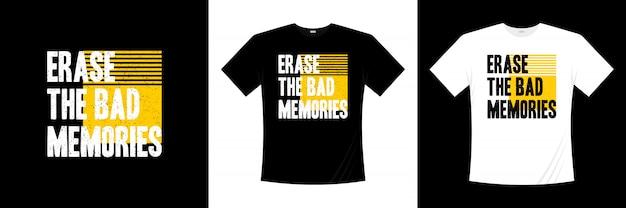 Löschen sie das typografie-t-shirt-design der schlechten erinnerungen