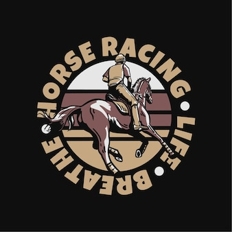 Logo design slogan typografie pferderennen leben atmen mit mann reiten pferd vintage illustration
