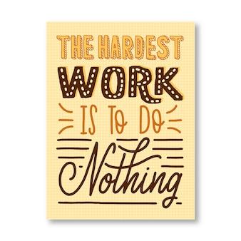 Lustiger schriftzug: die härteste arbeit ist, nichts zu tun