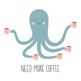 Lustiger tintenfisch mit einer tasse kaffee brauchen sie mehr kaffee handgeschriebener schriftzugcartoon-charakter