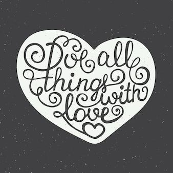 Mach alles mit liebe im herzen und beschrifte es