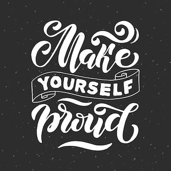 Mach dich selber stolz. positives inspirierendes zitat. handgeschriebener schriftzug. vektor-illustration über positives denken für grußkarten, poster und banner-vorlage.