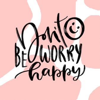 Mach dir keine sorgen, sei glücklich. kalligraphisches motivationsplakat.