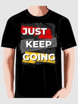 Mach einfach weiter typografie t-shirt print design premium-vektoren