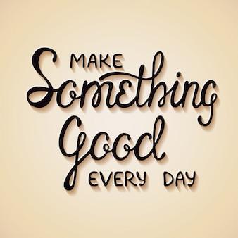 Mach jeden tag etwas gutes