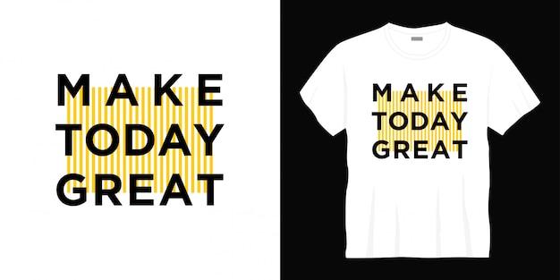 Machen heute tolles typografie t-shirt design