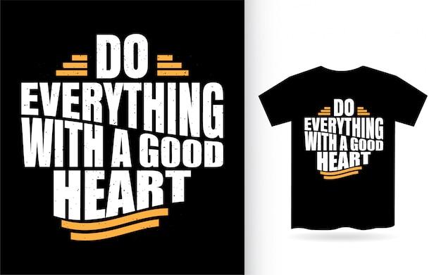 Machen sie alles mit einem guten herz-schriftzug für t-shirt