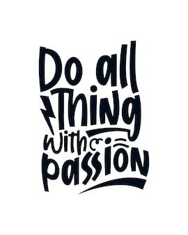 Machen sie alles mit leidenschaft. handgezeichnetes typografie-design.
