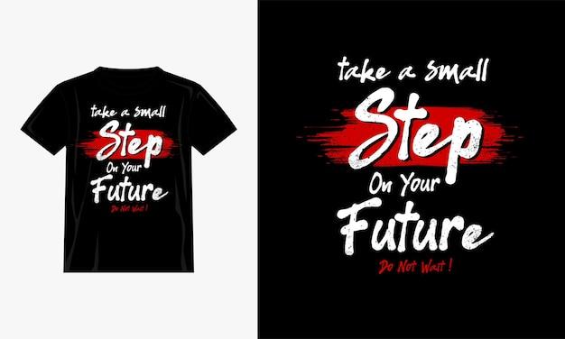 Machen sie einen kleinen schritt bei ihrem zukünftigen t-shirt-design