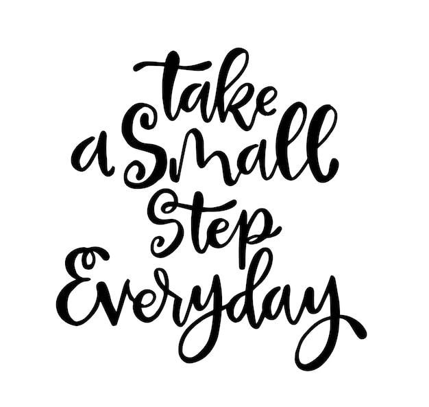 Machen sie einen kleinen schritt, tägliche handbeschriftung, motivation und inspiration, positives zitat