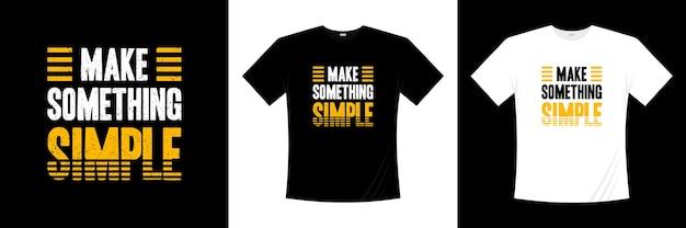 Machen sie etwas einfaches typografie-t-shirt-design. sprichwort, satz, zitiert t-shirt.
