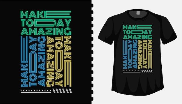 Machen sie heute erstaunliche typografie schriftzug t-shirt design-vorlage für mode kleidung