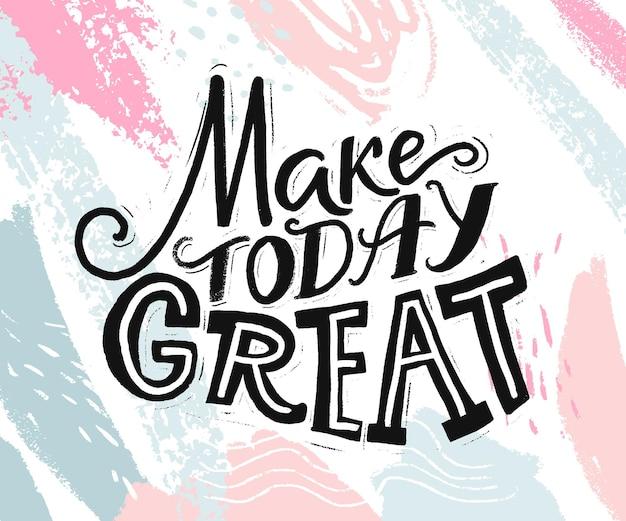 Machen sie heute großartig. inspirierendes zitat über tagesbeginn. motivierende phrase für social media, karten und poster. handbeschriftung auf abstraktem pastellrosa und blauem hintergrund.