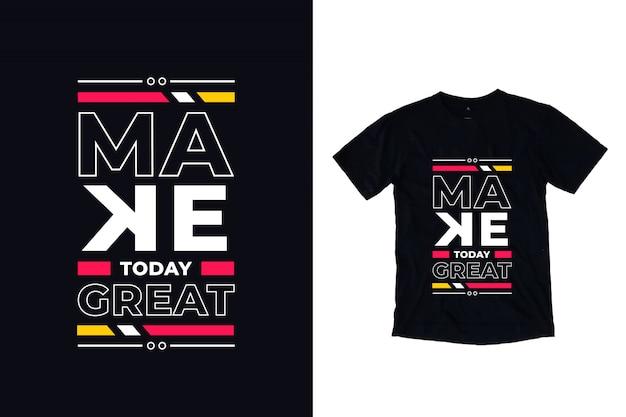 Machen sie heute große moderne typografie zitat t-shirt design