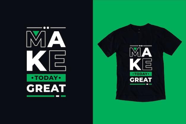 Machen sie heute große zitate t-shirt design Premium Vektoren