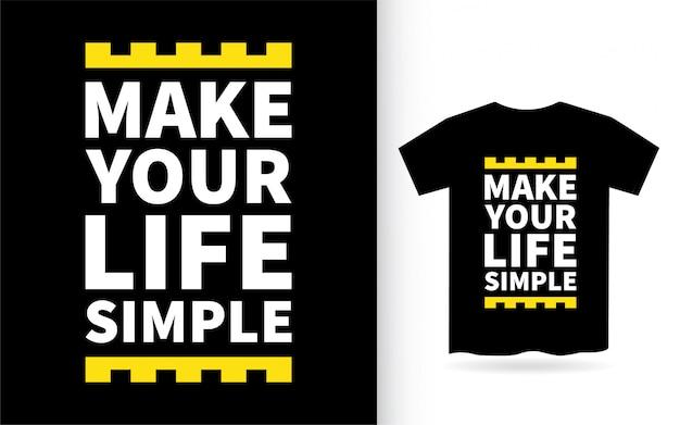 Machen sie ihr leben einfach schriftzug design für t-shirt