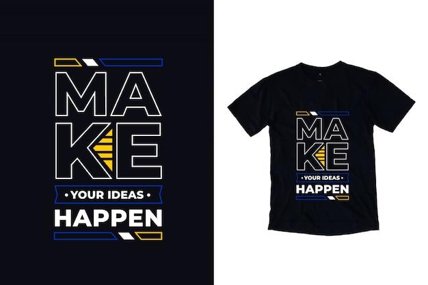 Machen sie ihre ideen passieren moderne typografie zitat t-shirt design
