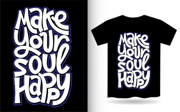 Machen sie ihre seele glücklich hand schriftzug kunst für t-shirt