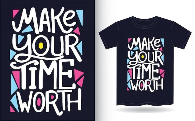 Machen sie ihre zeit wert hand gezeichnete beschriftungskunst für t-shirt