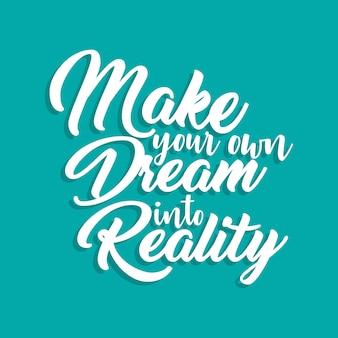 Machen sie ihren eigenen traum in die realität