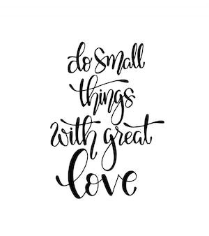 Machen sie kleine dinge mit viel liebe, handschrift, motivationszitat